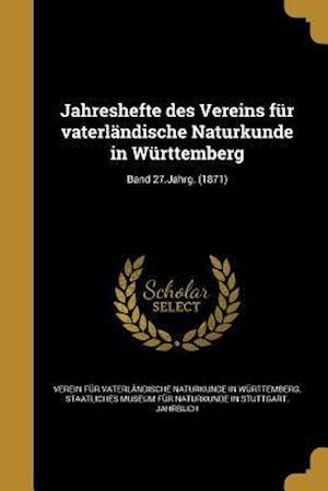 Bog, paperback Jahreshefte Des Vereins Fur Vaterlandische Naturkunde in Wurttemberg; Band 27.Jahrg. (1871)