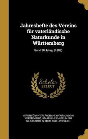 Bog, hardback Jahreshefte Des Vereins Fur Vaterlandische Naturkunde in Wurttemberg; Band 38.Jahrg. (1882)