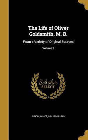 Bog, hardback The Life of Oliver Goldsmith, M. B.