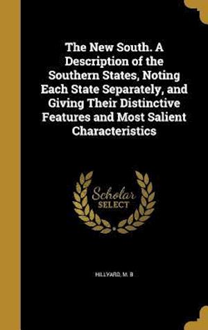 Bog, hardback The New South. a Description of the Southern States, Noting Each State Separately, and Giving Their Distinctive Features and Most Salient Characterist