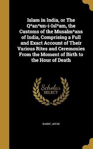 Bog, hardback Islam in India, or the Q*an*un-I-Isl*am, the Customs of the Musalm*ans of India, Comprising a Full and Exact Account of Their Various Rites and Ceremo