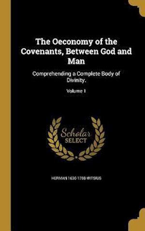 The Oeconomy of the Covenants, Between God and Man af Herman 1636-1708 Witsius