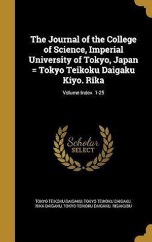 Bog, hardback The Journal of the College of Science, Imperial University of Tokyo, Japan = Tokyo Teikoku Daigaku Kiyo. Rika; Volume Index 1-25