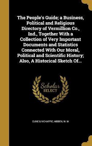 Bog, hardback The People's Guide; A Business, Political and Religious Directory of Vermillion Co., Ind., Together with a Collection of Very Important Documents and