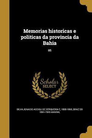 Memorias Historicas E Politicas Da Provincia Da Bahia; 05 af Braz Do 1861-1949 Amaral