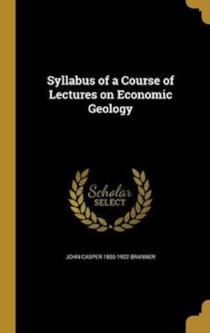 Syllabus of a Course of Lectures on Economic Geology af John Casper 1850-1922 Branner