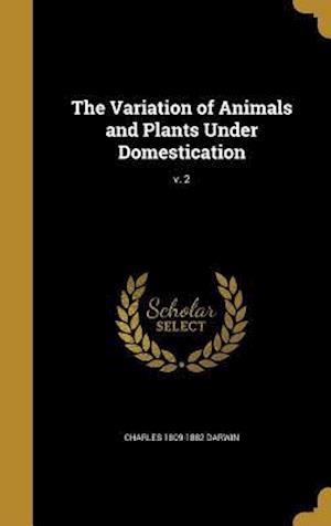 Bog, hardback The Variation of Animals and Plants Under Domestication; V. 2 af Charles 1809-1882 Darwin