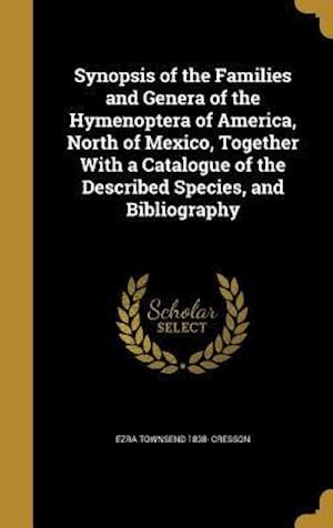 Bog, hardback Synopsis of the Families and Genera of the Hymenoptera of America, North of Mexico, Together with a Catalogue of the Described Species, and Bibliograp af Ezra Townsend 1838- Cresson