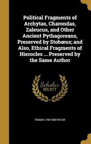 Political Fragments of Archytas, Charondas, Zaleucus, and Other Ancient Pythagoreans, Preserved by Stobaeus; And Also, Ethical Fragments of Hierocles af Thomas 1758-1835 Taylor
