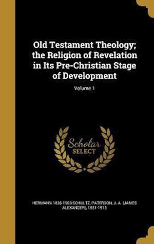 Bog, hardback Old Testament Theology; The Religion of Revelation in Its Pre-Christian Stage of Development; Volume 1 af Hermann 1836-1903 Schultz