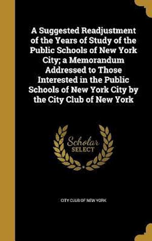 Bog, hardback A   Suggested Readjustment of the Years of Study of the Public Schools of New York City; A Memorandum Addressed to Those Interested in the Public Scho