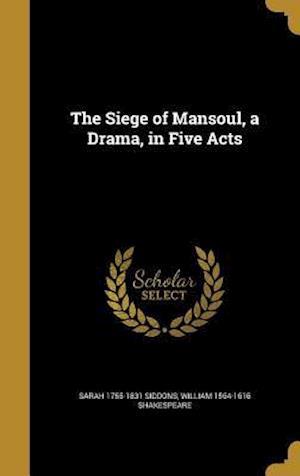Bog, hardback The Siege of Mansoul, a Drama, in Five Acts af Sarah 1755-1831 Siddons, William 1564-1616 Shakespeare