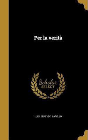 Bog, hardback Per La Verita af Luigi 1859-1941 Capello