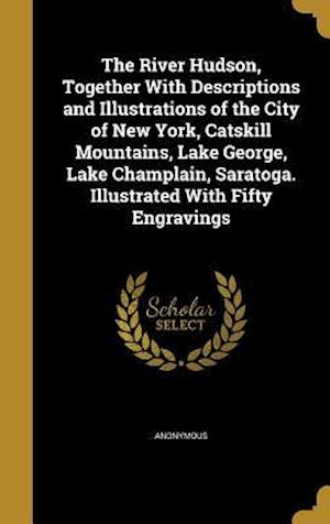 Bog, hardback The River Hudson, Together with Descriptions and Illustrations of the City of New York, Catskill Mountains, Lake George, Lake Champlain, Saratoga. Ill