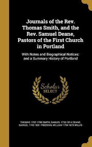 Journals of the REV. Thomas Smith, and the REV. Samuel Deane, Pastors of the First Church in Portland af Thomas 1702-1795 Smith, Samuel 1743-1831 Freeman, Samuel 1733-1814 Deane