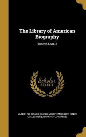 The Library of American Biography; Volume 3, Ser. 2 af Jared 1789-1866 Ed Sparks