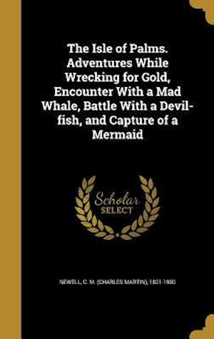 Bog, hardback The Isle of Palms. Adventures While Wrecking for Gold, Encounter with a Mad Whale, Battle with a Devil-Fish, and Capture of a Mermaid