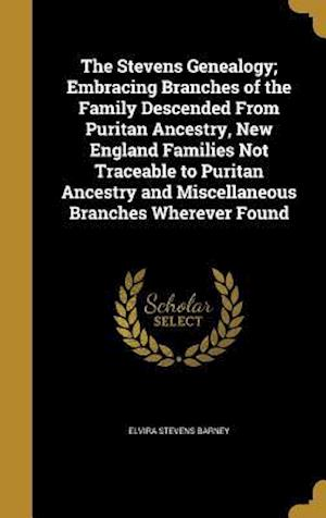 Bog, hardback The Stevens Genealogy; Embracing Branches of the Family Descended from Puritan Ancestry, New England Families Not Traceable to Puritan Ancestry and Mi af Elvira Stevens Barney