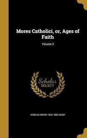 Bog, hardback Mores Catholici, Or, Ages of Faith; Volume 3 af Kenelm Henry 1800-1880 Digby