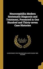 Neurosyphilis; Modern Systematic Diagnosis and Treatment, Presented in One Hundred and Thirty-Seven Case Histories af Harry Caesar 1889- Solomin, Elmer Ernest 1876-1920 Southard