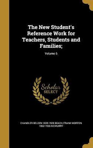 Bog, hardback The New Student's Reference Work for Teachers, Students and Families;; Volume 5 af Frank Morton 1862-1936 McMurry, Chandler Belden 1839-1928 Beach