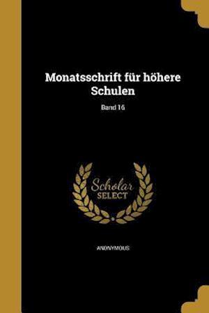 Bog, paperback Monatsschrift Fur Hohere Schulen; Band 16