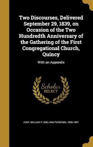 Bog, hardback Two Discourses, Delivered September 29, 1839, on Occasion of the Two Hundredth Anniversary of the Gathering of the First Congregational Church, Quincy