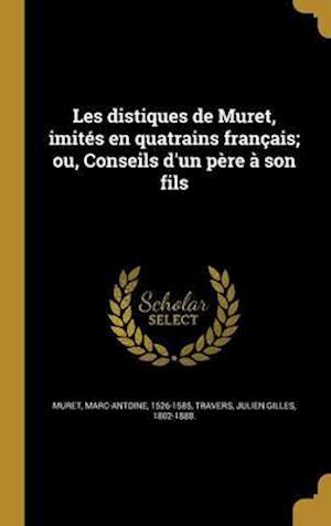 Bog, hardback Les Distiques de Muret, Imites En Quatrains Francais; Ou, Conseils D'Un Pere a Son Fils