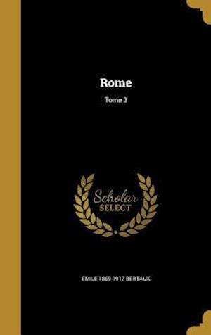 Rome; Tome 3 af Emile 1869-1917 Bertaux