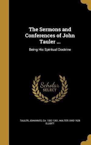 Bog, hardback The Sermons and Conferences of John Tauler ... af Walter 1842-1928 Elliott