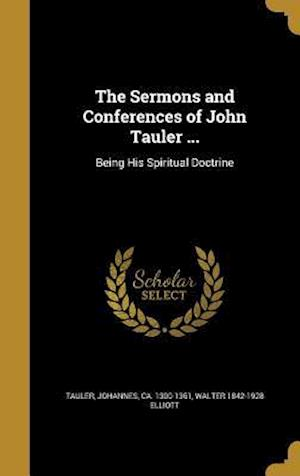 The Sermons and Conferences of John Tauler ... af Walter 1842-1928 Elliott