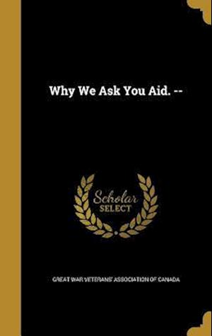 Bog, hardback Why We Ask You Aid. --