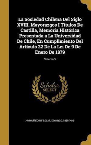 Bog, hardback La Sociedad Chilena del Siglo XVIII. Mayorazgos I Titulos de Castilla, Memoria Historica Presentada a la Universidad de Chile, En Cumplimiento del Art