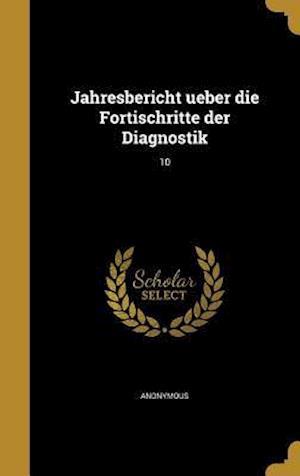 Bog, hardback Jahresbericht Ueber Die Fortischritte Der Diagnostik; 10