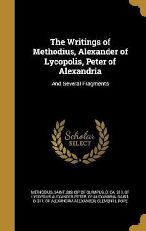 The Writings of Methodius, Alexander of Lycopolis, Peter of Alexandria af Of Lycopolis Alexander