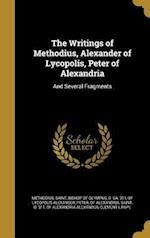 The Writings of Methodius, Alexander of Lycopolis, Peter of Alexandria af Of Lycopolis Alexander