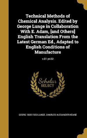 Bog, hardback Technical Methods of Chemical Analysis. Edited by George Lunge in Collaboration with E. Adam, [And Others] English Translation from the Latest German af Georg 1839-1923 Lunge, Charles Alexander Keane