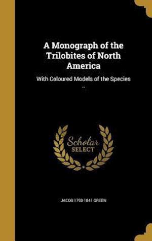 Bog, hardback A Monograph of the Trilobites of North America af Jacob 1790-1841 Green