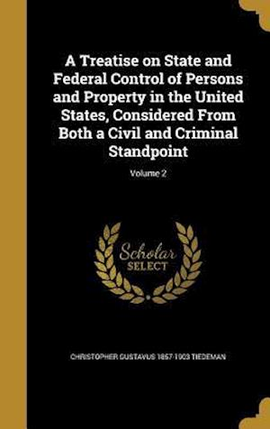 Bog, hardback A   Treatise on State and Federal Control of Persons and Property in the United States, Considered from Both a Civil and Criminal Standpoint; Volume 2 af Christopher Gustavus 1857-1903 Tiedeman