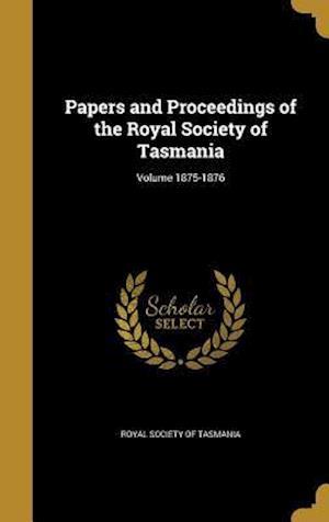 Bog, hardback Papers and Proceedings of the Royal Society of Tasmania; Volume 1875-1876