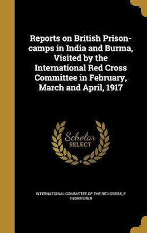 Bog, hardback Reports on British Prison-Camps in India and Burma, Visited by the International Red Cross Committee in February, March and April, 1917 af F. Thormeyer