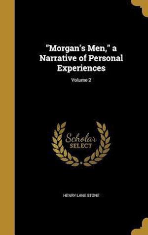Bog, hardback Morgan's Men, a Narrative of Personal Experiences; Volume 2 af Henry Lane Stone