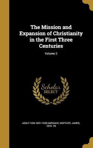 Bog, hardback The Mission and Expansion of Christianity in the First Three Centuries; Volume 2 af Adolf Von 1851-1930 Harnack