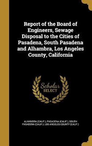Bog, hardback Report of the Board of Engineers, Sewage Disposal to the Cities of Pasadena, South Pasadena and Alhambra, Los Angeles County, California