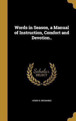 Bog, hardback Words in Season, a Manual of Instruction, Comfort and Devotion.. af Henry B. Browning