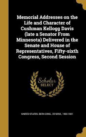 Bog, hardback Memorial Addresses on the Life and Character of Cushman Kellogg Davis (Late a Senator from Minnesota) Delivered in the Senate and House of Representat