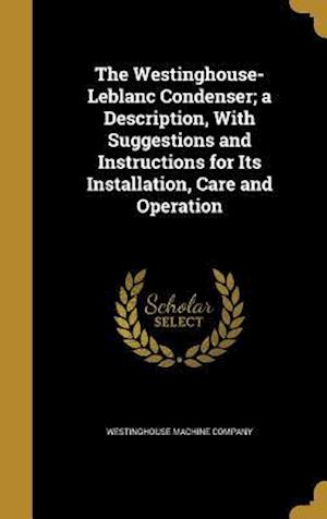 Bog, hardback The Westinghouse-LeBlanc Condenser; A Description, with Suggestions and Instructions for Its Installation, Care and Operation
