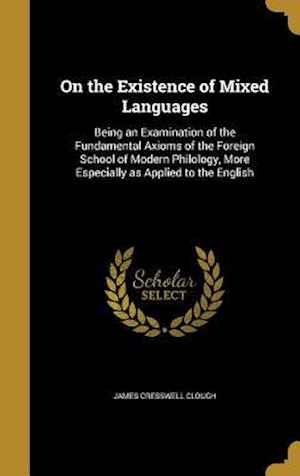 Bog, hardback On the Existence of Mixed Languages af James Cresswell Clough