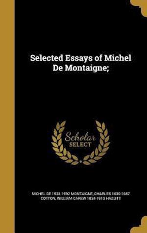 Bog, hardback Selected Essays of Michel de Montaigne; af William Carew 1834-1913 Hazlitt, Michel De 1533-1592 Montaigne, Charles 1630-1687 Cotton