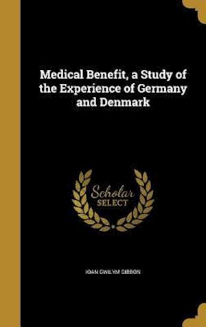 Bog, hardback Medical Benefit, a Study of the Experience of Germany and Denmark af Ioan Gwilym Gibbon